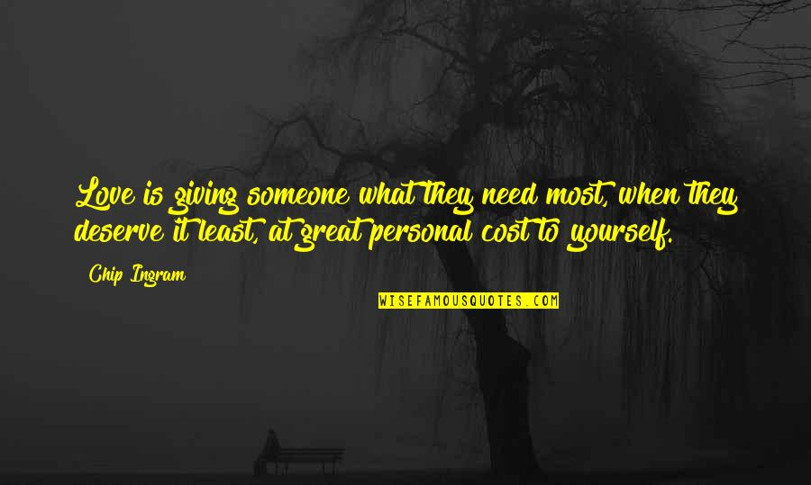 Inspirational Non Religious Quotes By Chip Ingram: Love is giving someone what they need most,