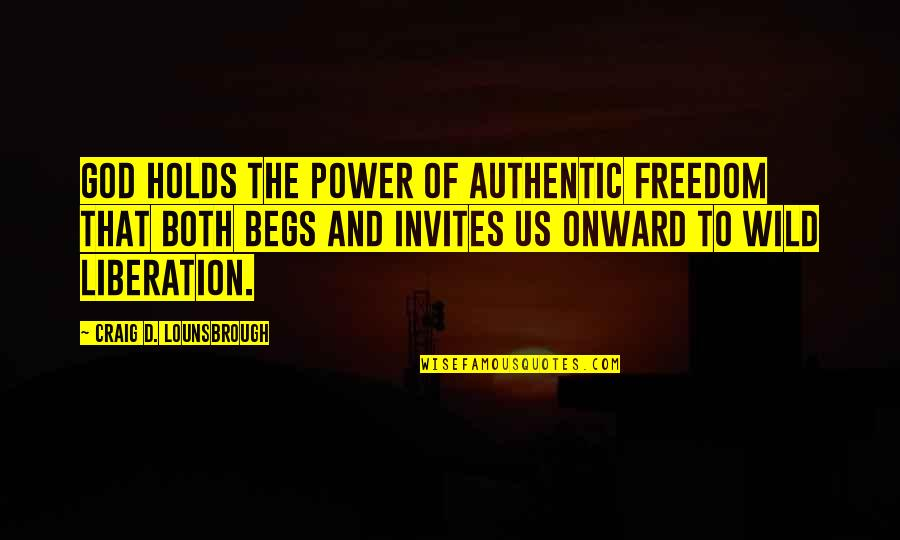 Inspirational Non Religious Quotes By Craig D. Lounsbrough: God holds the power of authentic freedom that