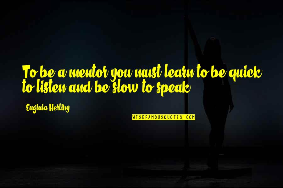 Inspirational Non Religious Quotes By Euginia Herlihy: To be a mentor you must learn to
