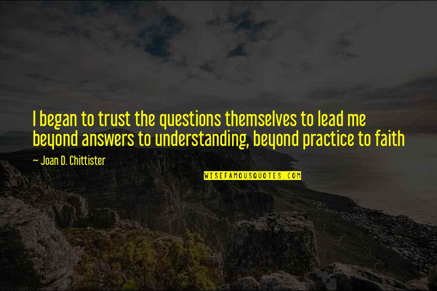Inspirational Non Religious Quotes By Joan D. Chittister: I began to trust the questions themselves to