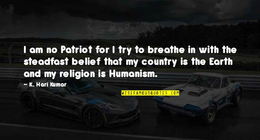 Inspirational Non Religious Quotes By K. Hari Kumar: I am no Patriot for I try to