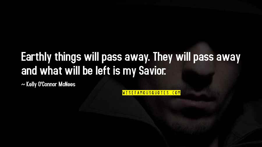 Inspirational Non Religious Quotes By Kelly O'Connor McNees: Earthly things will pass away. They will pass
