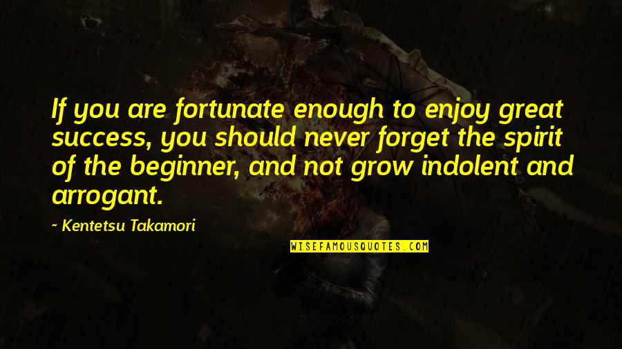 Inspirational Non Religious Quotes By Kentetsu Takamori: If you are fortunate enough to enjoy great