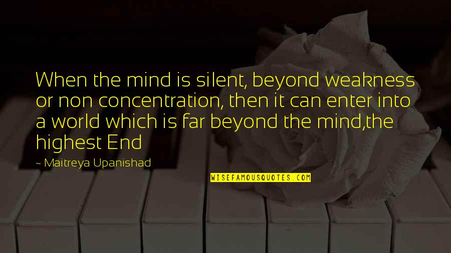 Inspirational Non Religious Quotes By Maitreya Upanishad: When the mind is silent, beyond weakness or