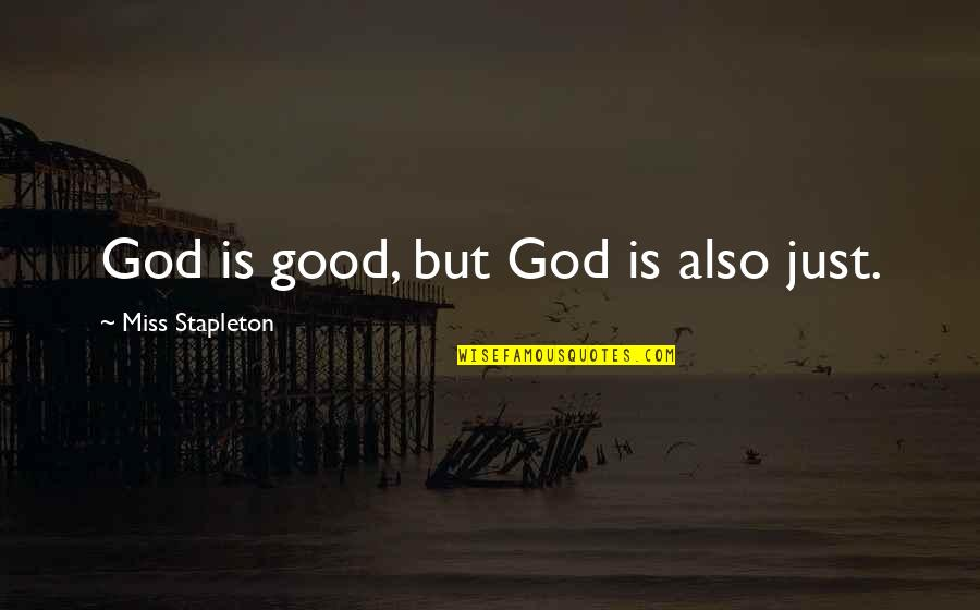 Inspirational Non Religious Quotes By Miss Stapleton: God is good, but God is also just.