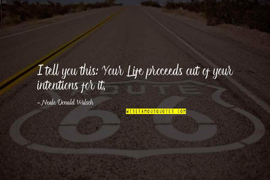 Inspirational Non Religious Quotes By Neale Donald Walsch: I tell you this: Your Life proceeds out