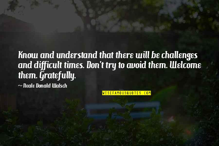 Inspirational Non Religious Quotes By Neale Donald Walsch: Know and understand that there will be challenges