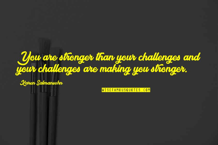 Inspirational Overcoming Adversity Quotes By Karen Salmansohn: You are stronger than your challenges and your