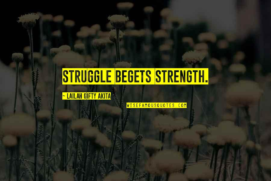 Inspirational Overcoming Adversity Quotes By Lailah Gifty Akita: Struggle begets strength.