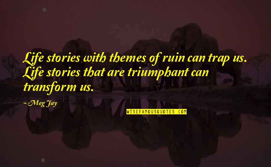 Inspirational Overcoming Adversity Quotes By Meg Jay: Life stories with themes of ruin can trap