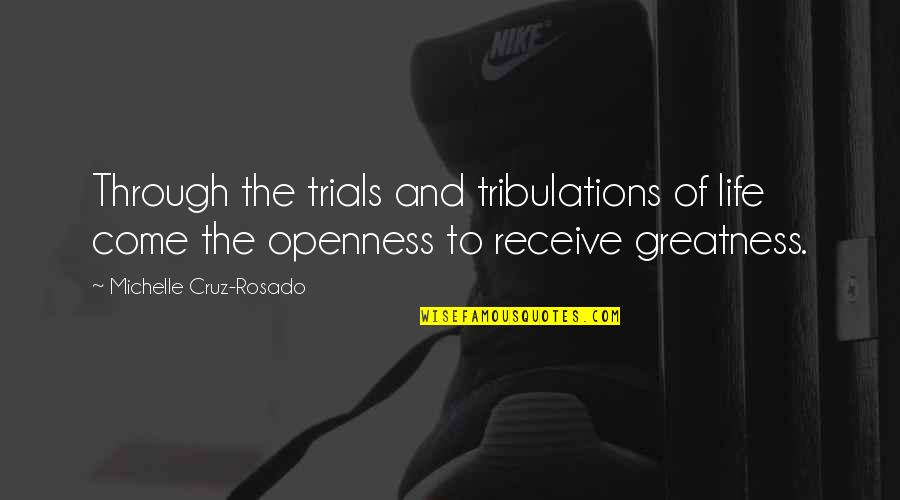 Inspirational Overcoming Adversity Quotes By Michelle Cruz-Rosado: Through the trials and tribulations of life come