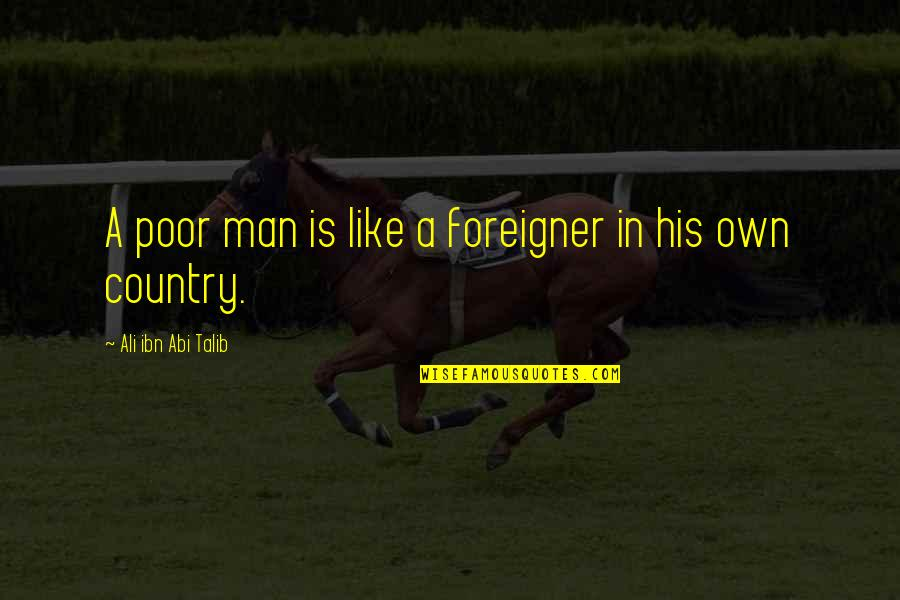 Inspirational Romanian Quotes By Ali Ibn Abi Talib: A poor man is like a foreigner in