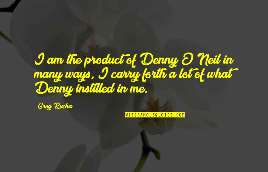 Inspirational Romanian Quotes By Greg Rucka: I am the product of Denny O'Neil in
