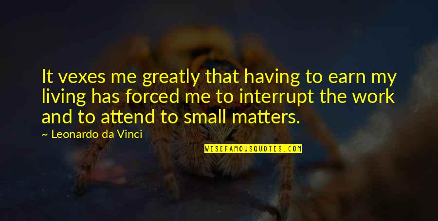 Inspirational Romanian Quotes By Leonardo Da Vinci: It vexes me greatly that having to earn