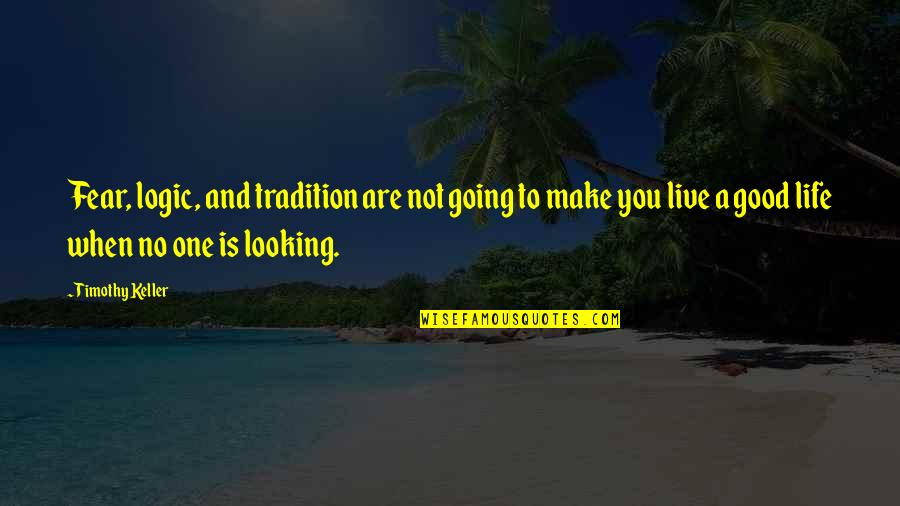 Inspirational Romanian Quotes By Timothy Keller: Fear, logic, and tradition are not going to