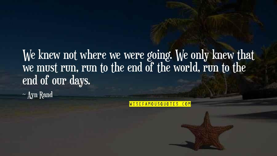 Inspirational Running Life Quotes By Ayn Rand: We knew not where we were going. We