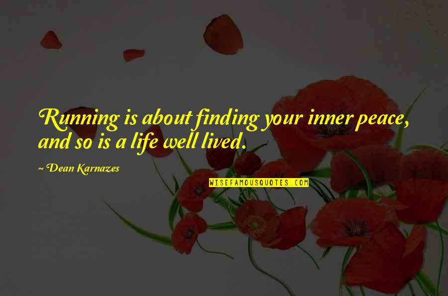 Inspirational Running Life Quotes By Dean Karnazes: Running is about finding your inner peace, and