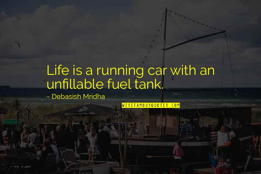 Inspirational Running Life Quotes By Debasish Mridha: Life is a running car with an unfillable