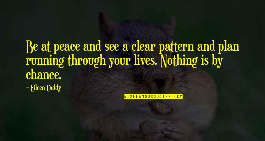 Inspirational Running Life Quotes By Eileen Caddy: Be at peace and see a clear pattern