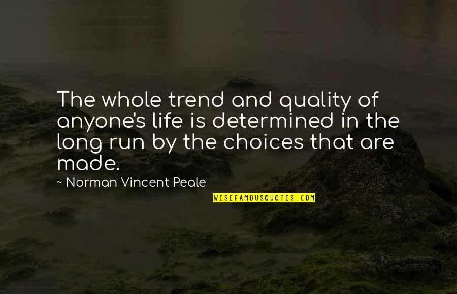 Inspirational Running Life Quotes By Norman Vincent Peale: The whole trend and quality of anyone's life