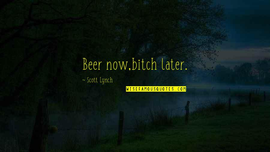 Inspirational Running Life Quotes By Scott Lynch: Beer now,bitch later.