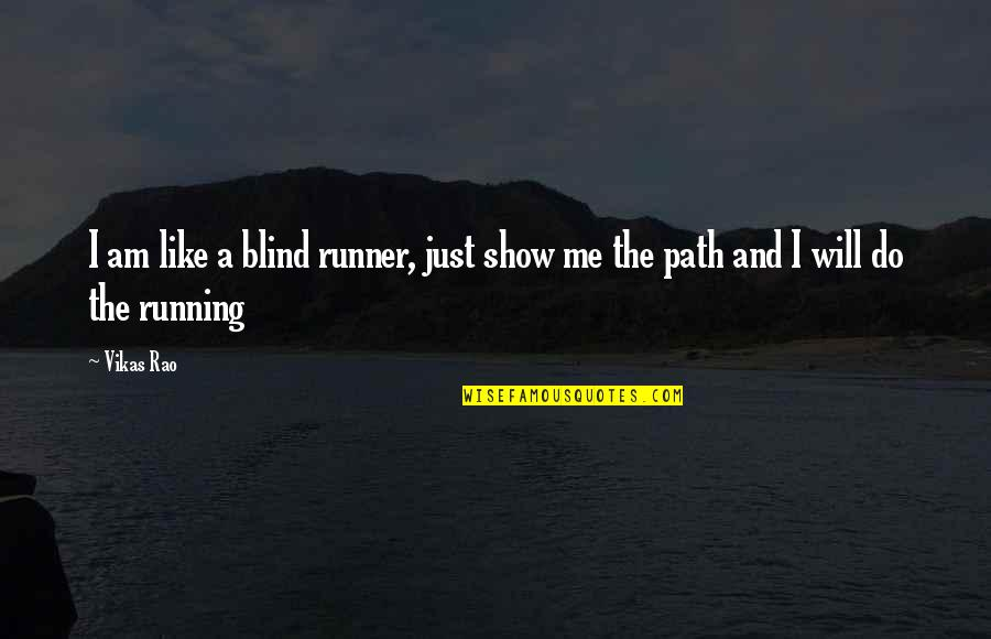Inspirational Running Life Quotes By Vikas Rao: I am like a blind runner, just show