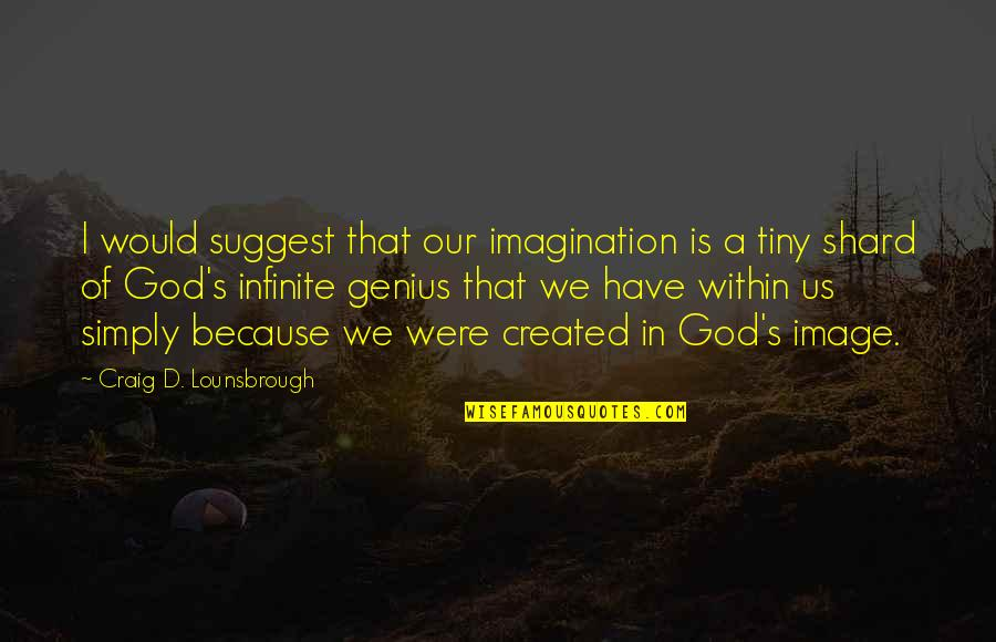 Inspirational Safe Travel Quotes By Craig D. Lounsbrough: I would suggest that our imagination is a