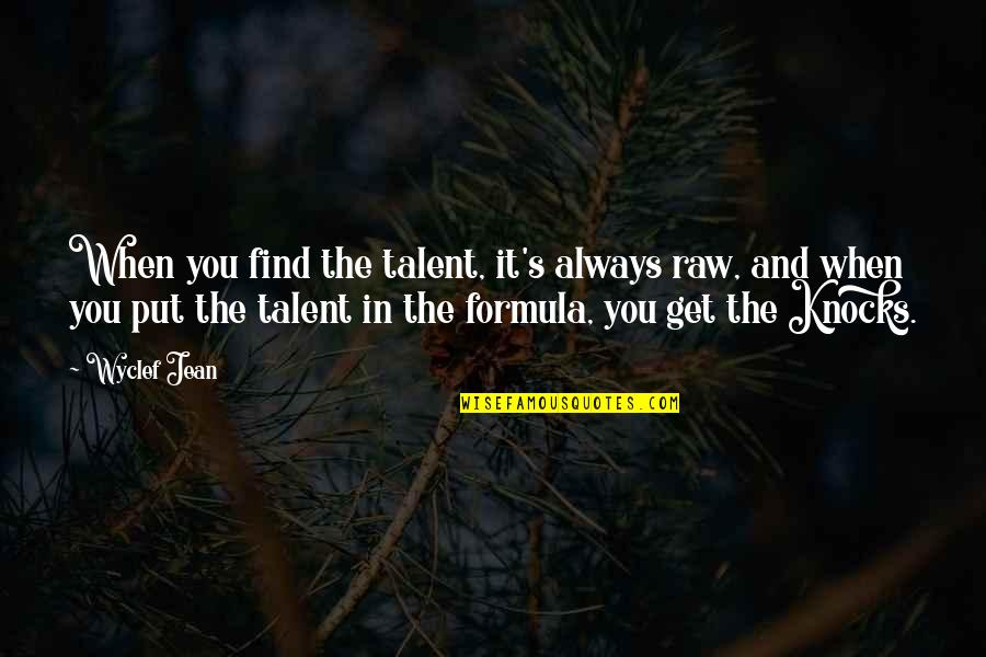 Inspirational Safe Travel Quotes By Wyclef Jean: When you find the talent, it's always raw,
