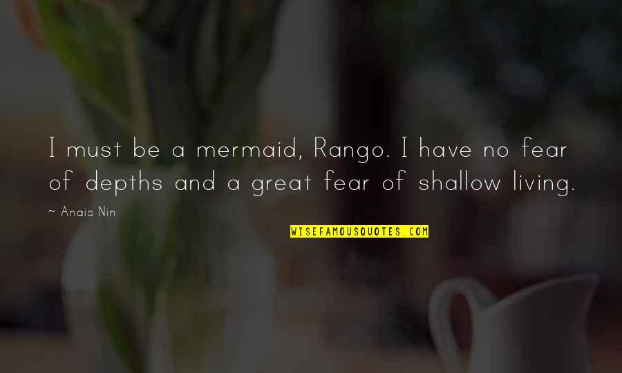 Inspirational Sea Quotes By Anais Nin: I must be a mermaid, Rango. I have