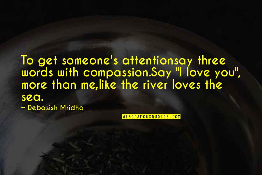 Inspirational Sea Quotes By Debasish Mridha: To get someone's attentionsay three words with compassion.Say