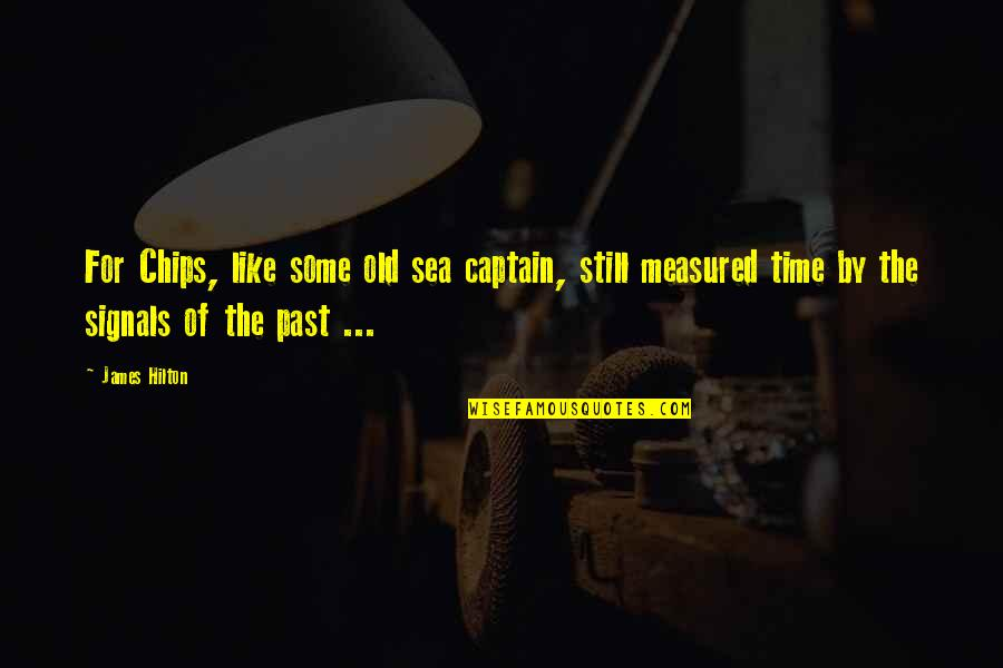 Inspirational Sea Quotes By James Hilton: For Chips, like some old sea captain, still