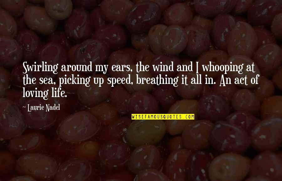 Inspirational Sea Quotes By Laurie Nadel: Swirling around my ears, the wind and I