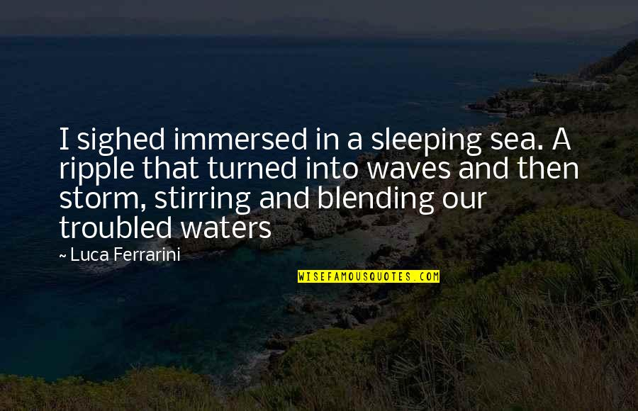 Inspirational Sea Quotes By Luca Ferrarini: I sighed immersed in a sleeping sea. A