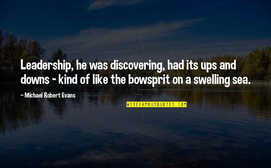 Inspirational Sea Quotes By Michael Robert Evans: Leadership, he was discovering, had its ups and