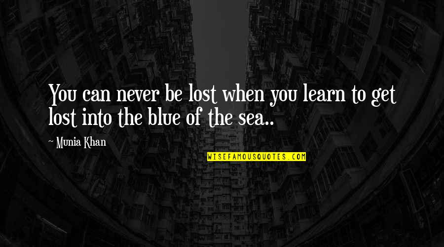 Inspirational Sea Quotes By Munia Khan: You can never be lost when you learn