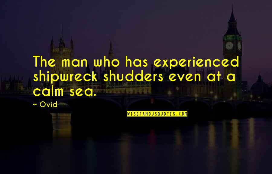 Inspirational Sea Quotes By Ovid: The man who has experienced shipwreck shudders even