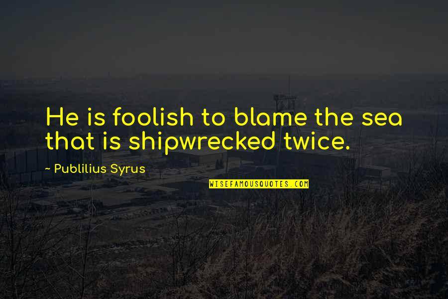 Inspirational Sea Quotes By Publilius Syrus: He is foolish to blame the sea that