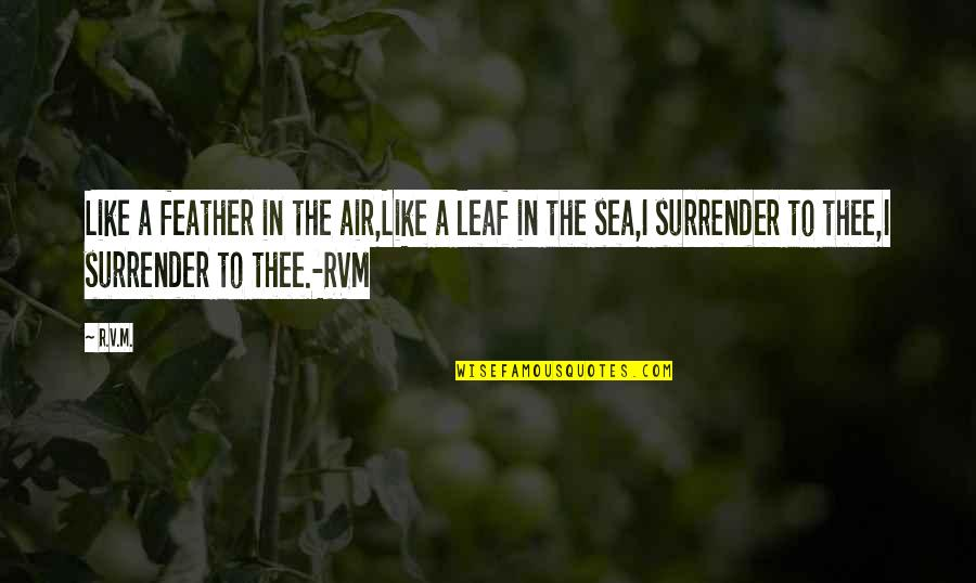 Inspirational Sea Quotes By R.v.m.: Like a feather in the air,Like a leaf
