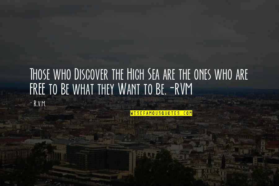 Inspirational Sea Quotes By R.v.m.: Those who Discover the High Sea are the
