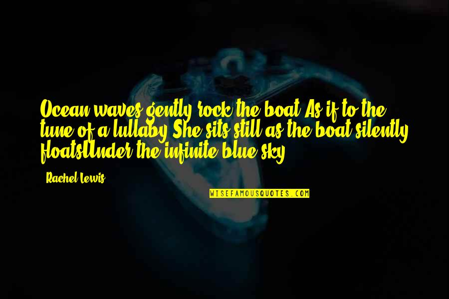 Inspirational Sea Quotes By Rachel Lewis: Ocean waves gently rock the boat,As if to