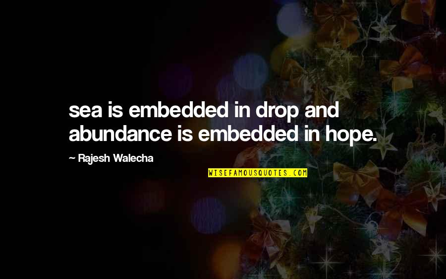 Inspirational Sea Quotes By Rajesh Walecha: sea is embedded in drop and abundance is