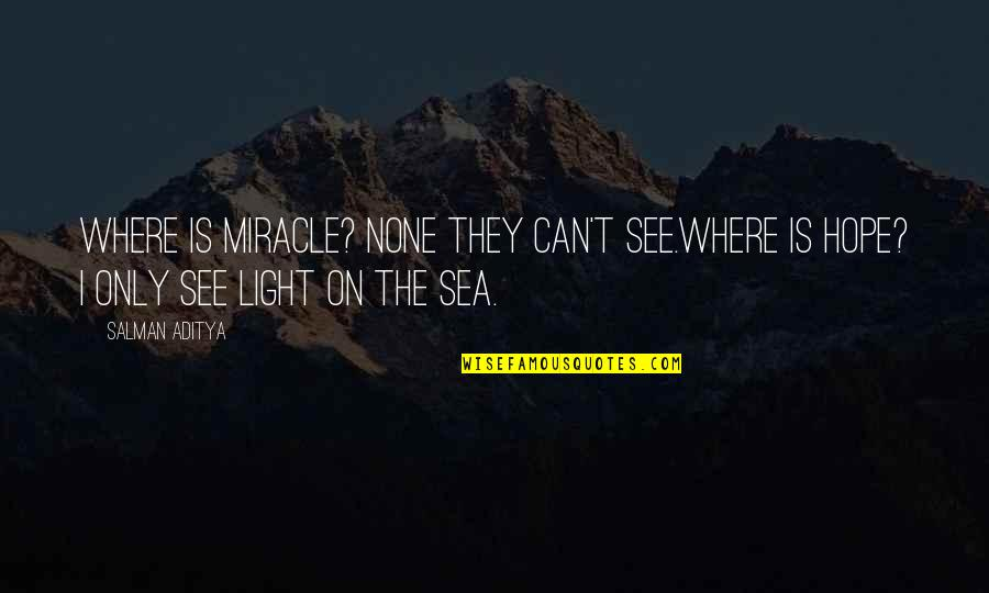Inspirational Sea Quotes By Salman Aditya: Where is miracle? None they can't see.Where is