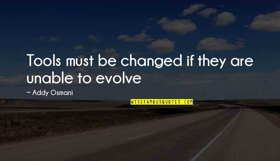 Inspirational Tools Quotes By Addy Osmani: Tools must be changed if they are unable
