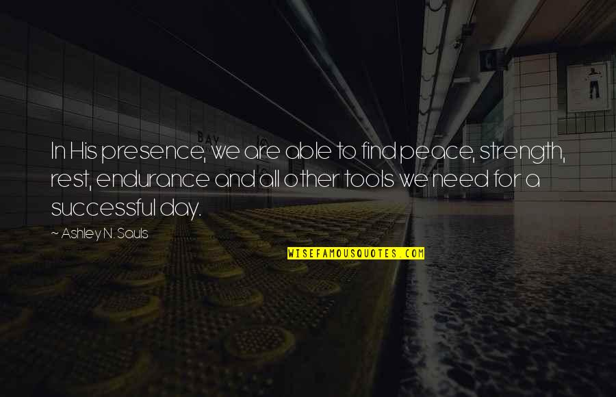 Inspirational Tools Quotes By Ashley N. Sauls: In His presence, we are able to find