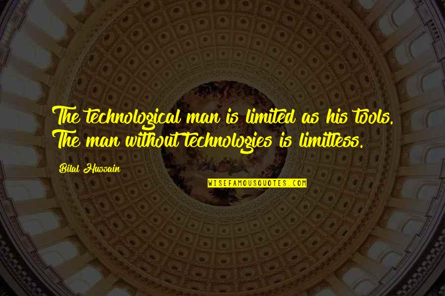 Inspirational Tools Quotes By Bilal Hussain: The technological man is limited as his tools.