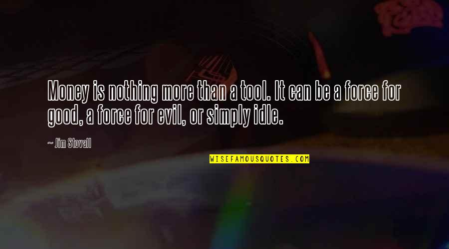 Inspirational Tools Quotes By Jim Stovall: Money is nothing more than a tool. It
