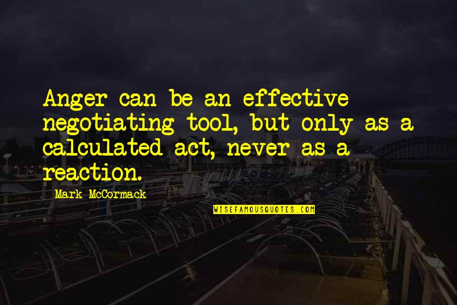 Inspirational Tools Quotes By Mark McCormack: Anger can be an effective negotiating tool, but