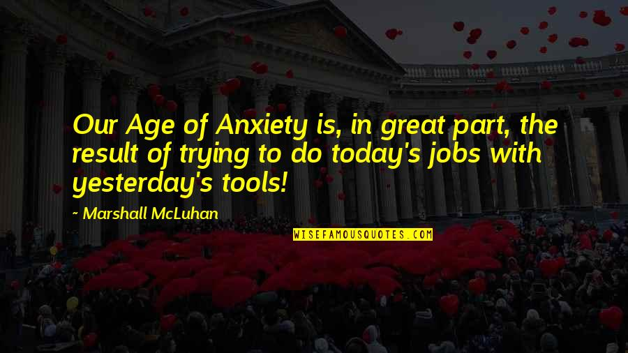 Inspirational Tools Quotes By Marshall McLuhan: Our Age of Anxiety is, in great part,