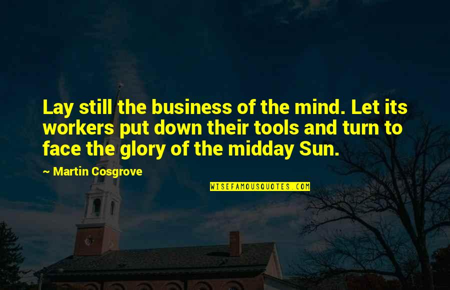 Inspirational Tools Quotes By Martin Cosgrove: Lay still the business of the mind. Let