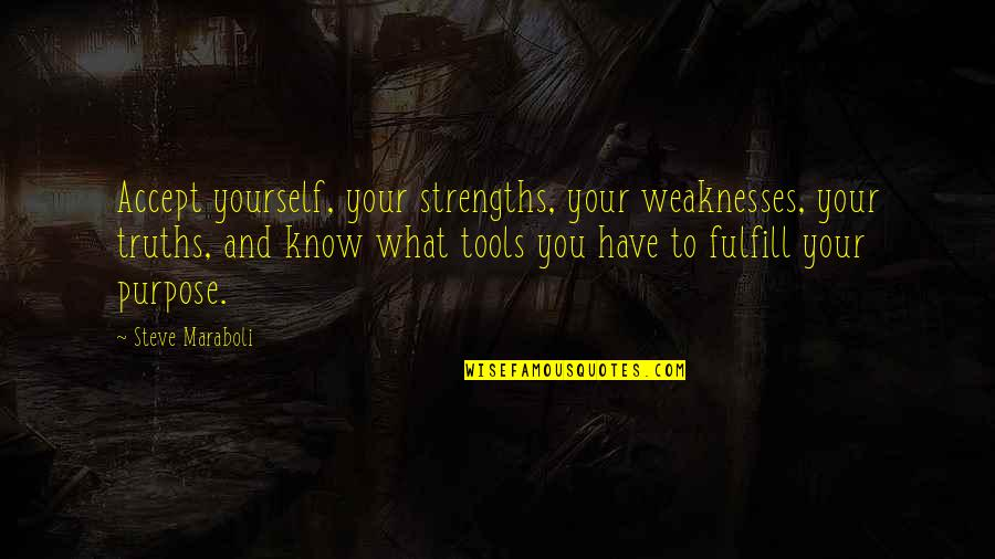 Inspirational Tools Quotes By Steve Maraboli: Accept yourself, your strengths, your weaknesses, your truths,